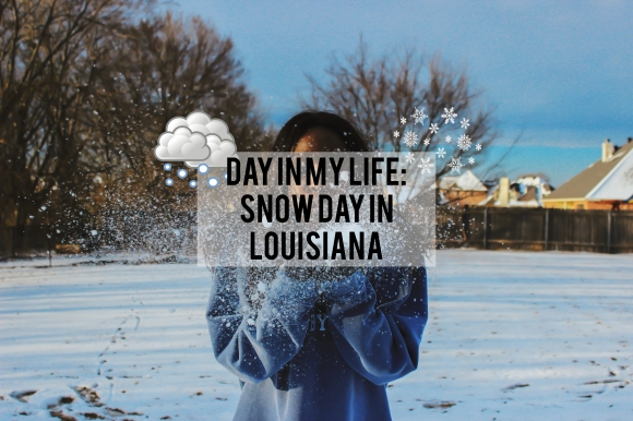 Day in my Life: Snow Day in Louisiana